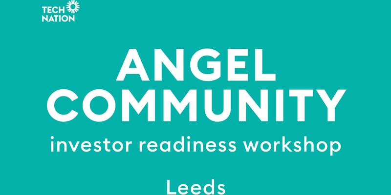 Angel Community: Investor Readiness Workshop, Leeds (13th December 2018)